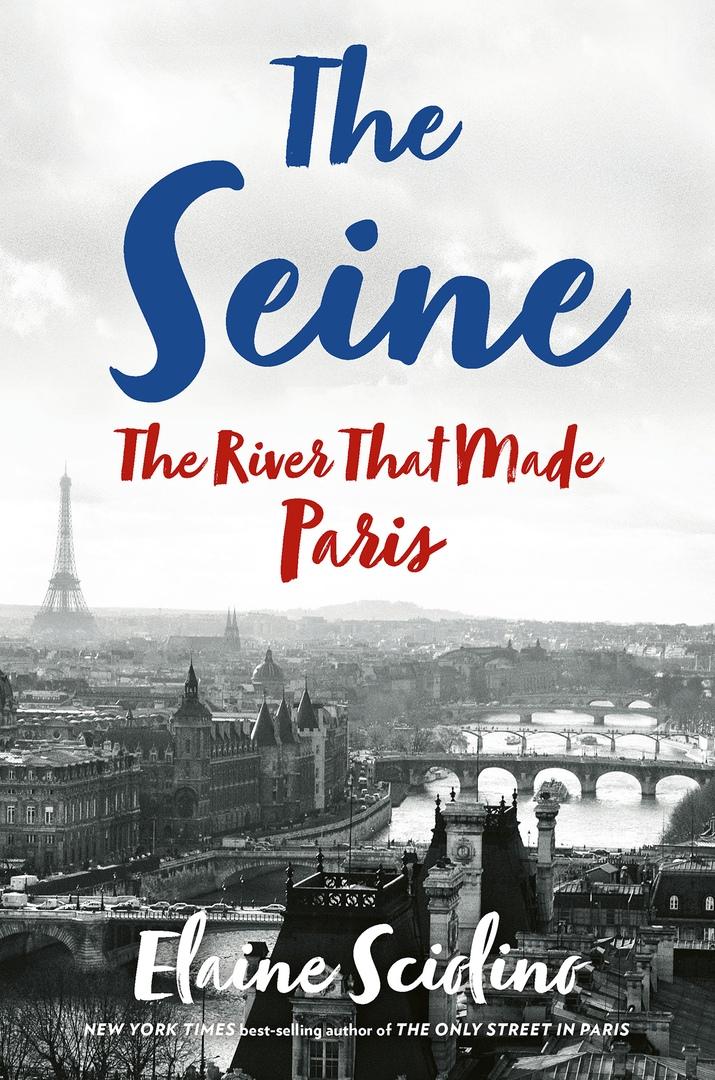 Elaine Sciolino – The Seine The River That Made Paris